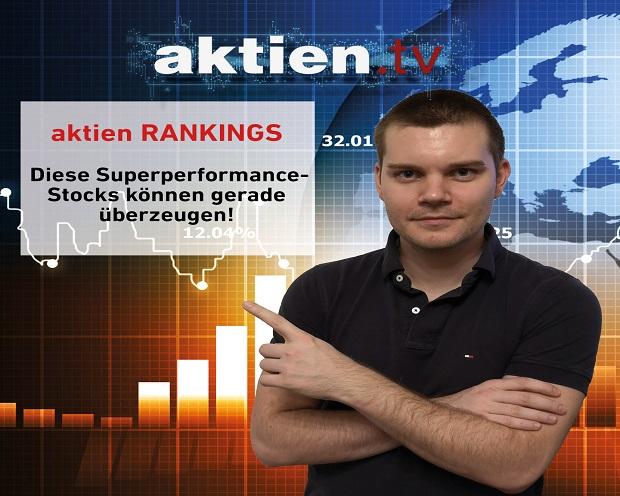 aktien RANKINGS: Diese Superperformance-Stocks können gerade überzeugen!