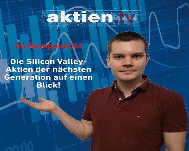 Im Rampenlicht: Die Silicon Valley-Aktien der nächsten Generation auf einen Blick!
