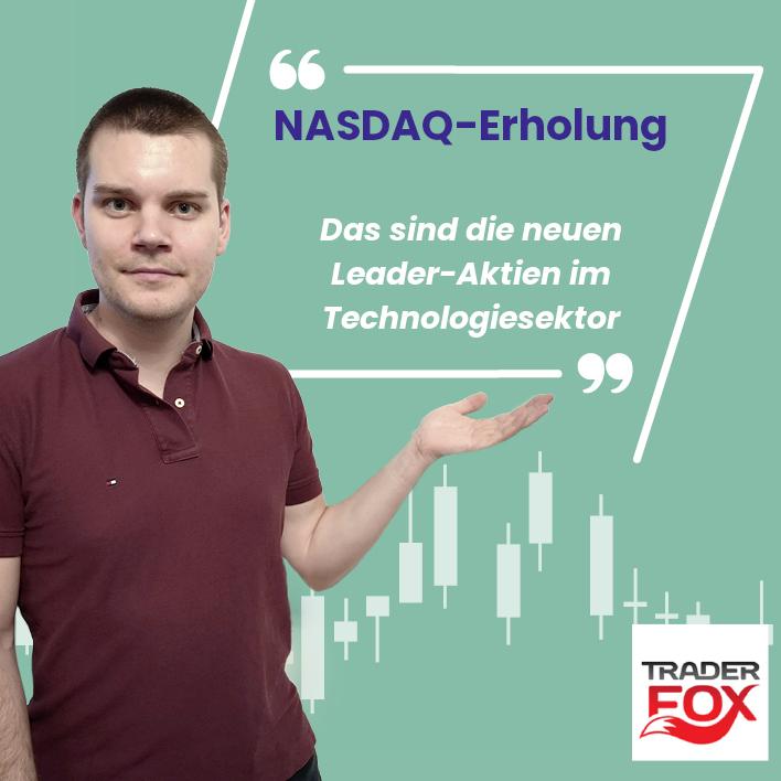 NASDAQ-Erholung: Das sind die neuen Leader Aktien im Technologiesektor!