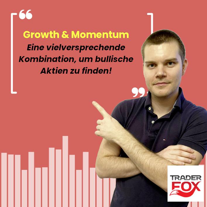 Growth & Momentum: Eine vielversprechende Kombination, um bullische Aktien zu finden!