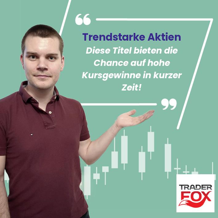 Trendstarke Aktien: Diese Titel bieten die Chance auf hohe Kursgewinne in kurzer Zeit!