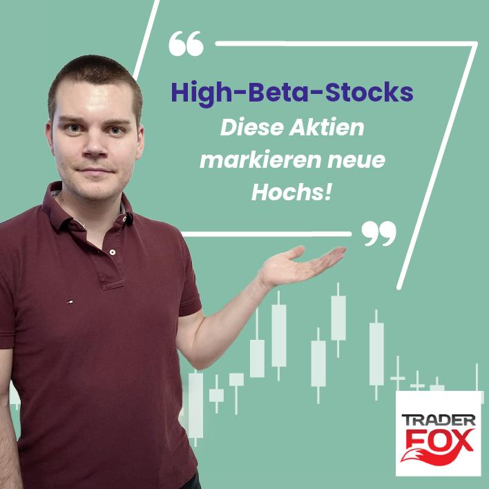 High-Beta-Stocks - Diese Aktien markieren neue Hochs!