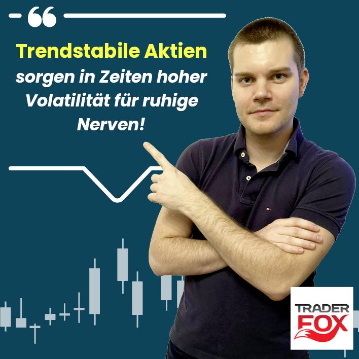 Trendstabile Aktien sorgen in Zeiten hoher Volatilität für ruhige Nerven!