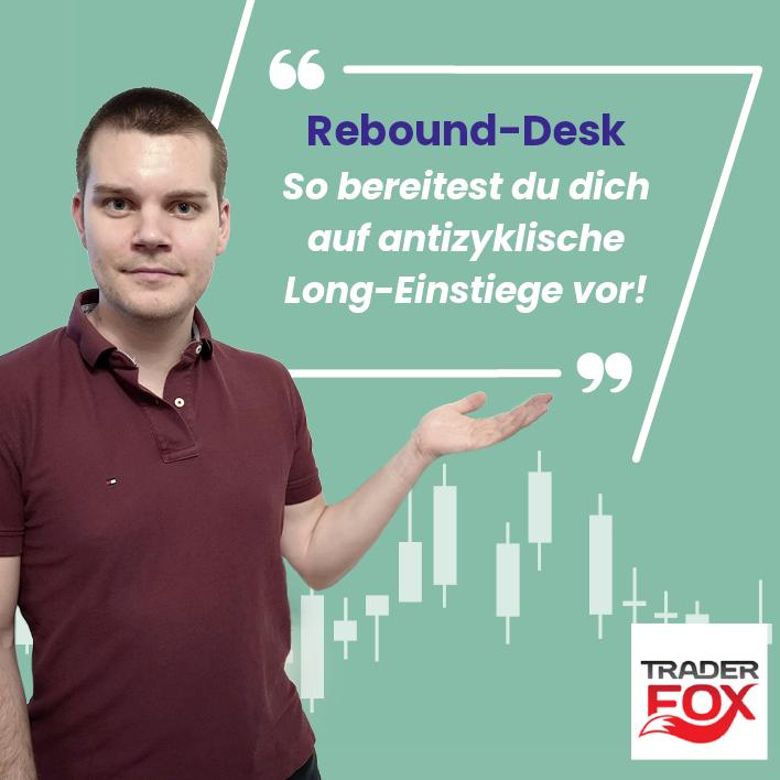 Rebound-Desk - So bereitest du dich auf antizyklische Long-Einstiege vor!