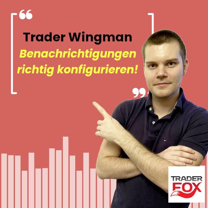 Trader Wingman - Benachrichtigungen richtig konfigurieren!